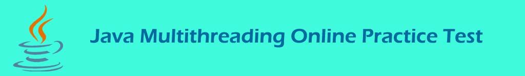 Java Multi threading Online Practice Test